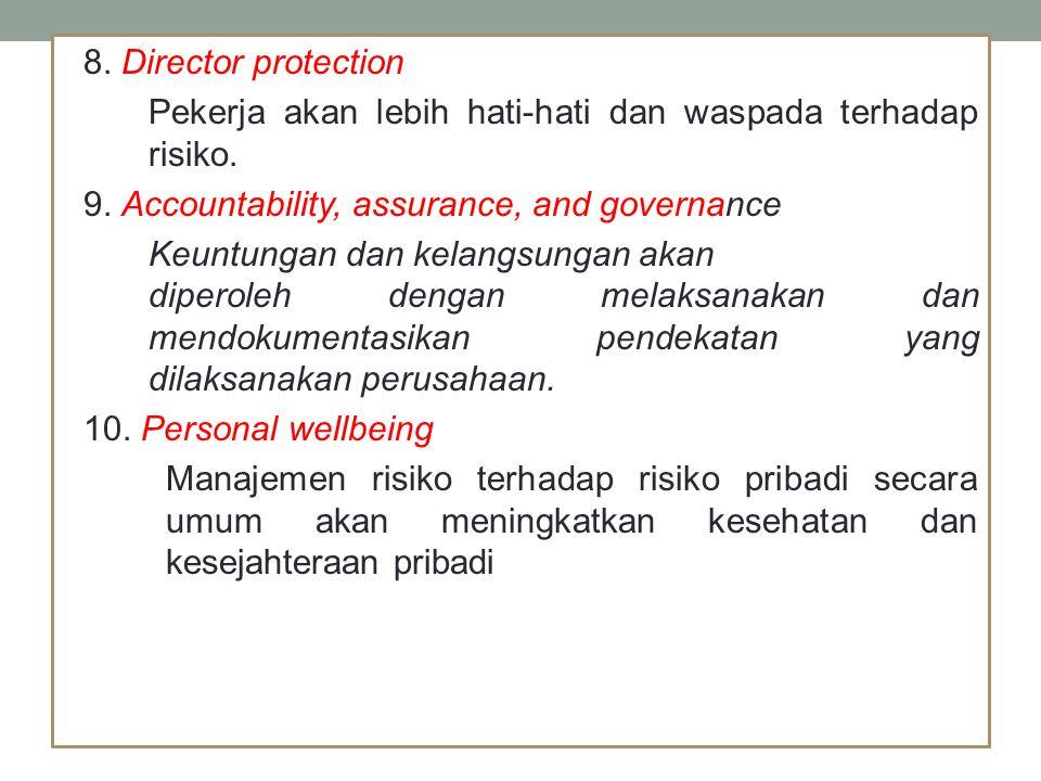 8. Director protection Pekerja akan lebih hati-hati dan waspada terhadap risiko.