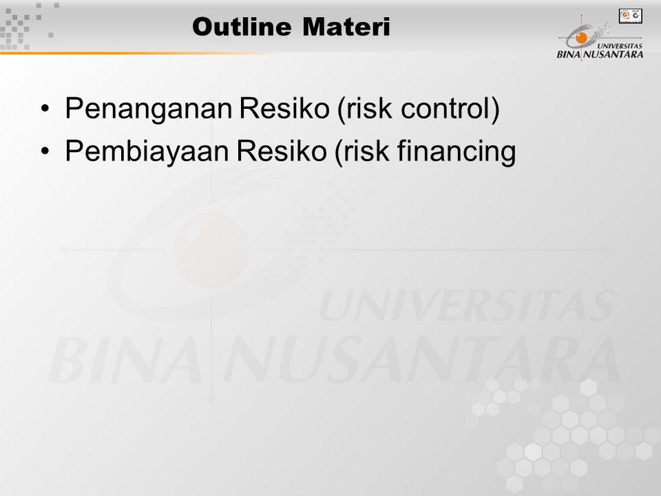 Penanganan Resiko (risk control) Pembiayaan Resiko (risk financing
