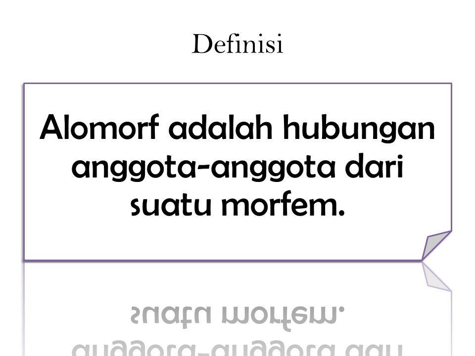 Alomorf adalah hubungan anggota-anggota dari suatu morfem.