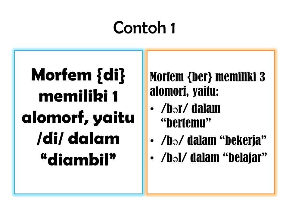 Morfem {di} memiliki 1 alomorf, yaitu /di/ dalam diambil