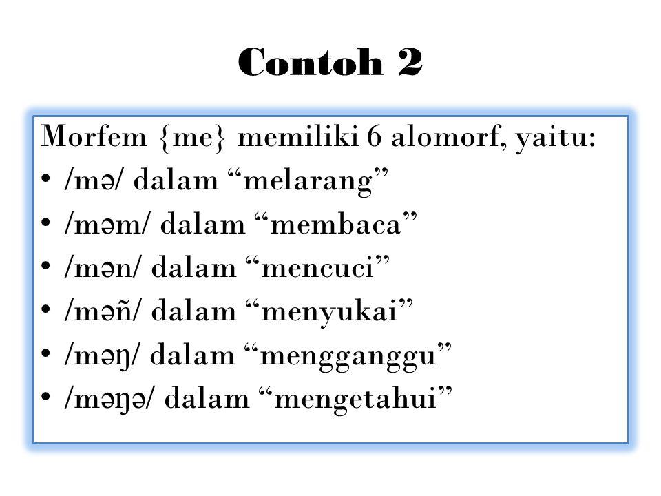 Contoh 2 Morfem {me} memiliki 6 alomorf, yaitu: /mə/ dalam melarang