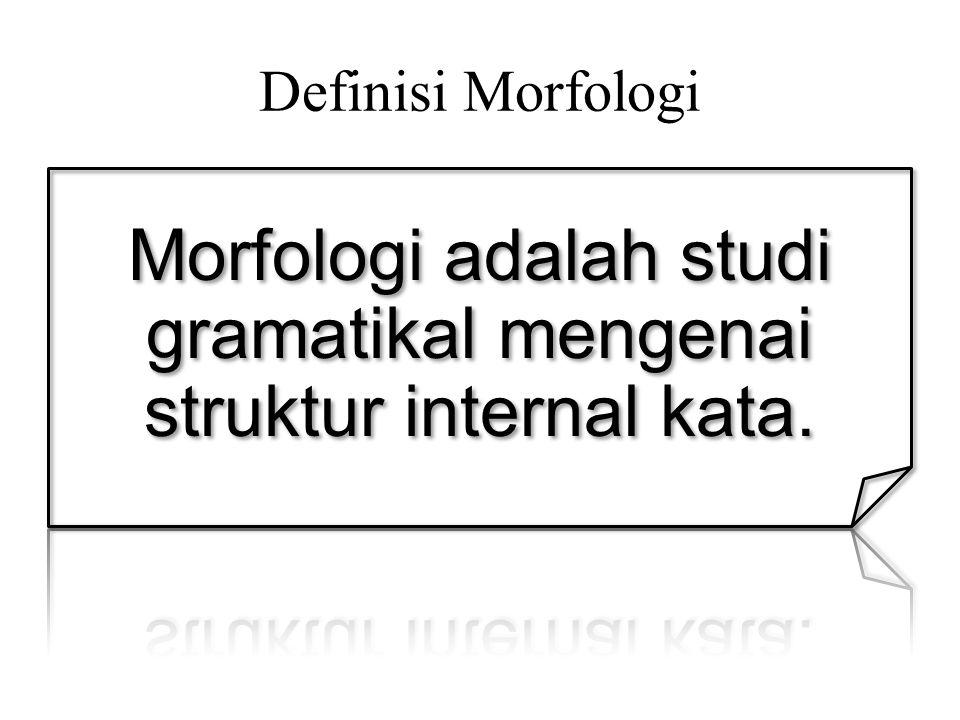 Morfologi adalah studi gramatikal mengenai struktur internal kata.