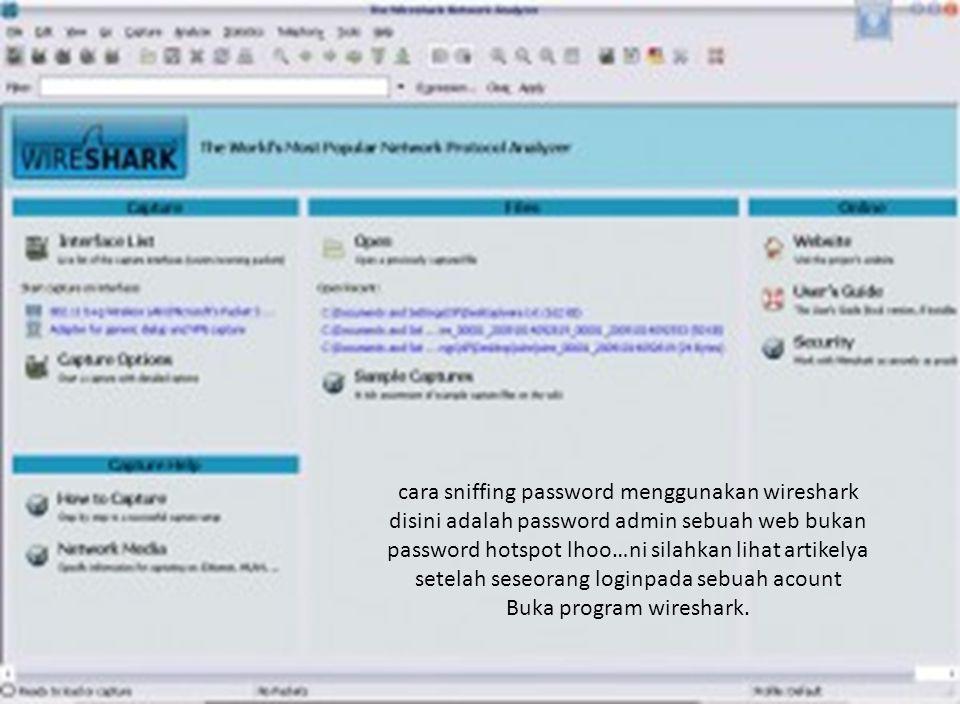 cara sniffing password menggunakan wireshark disini adalah password admin sebuah web bukan password hotspot lhoo… ni silahkan lihat artikelya setelah seseorang loginpada sebuah acount Buka program wireshark.