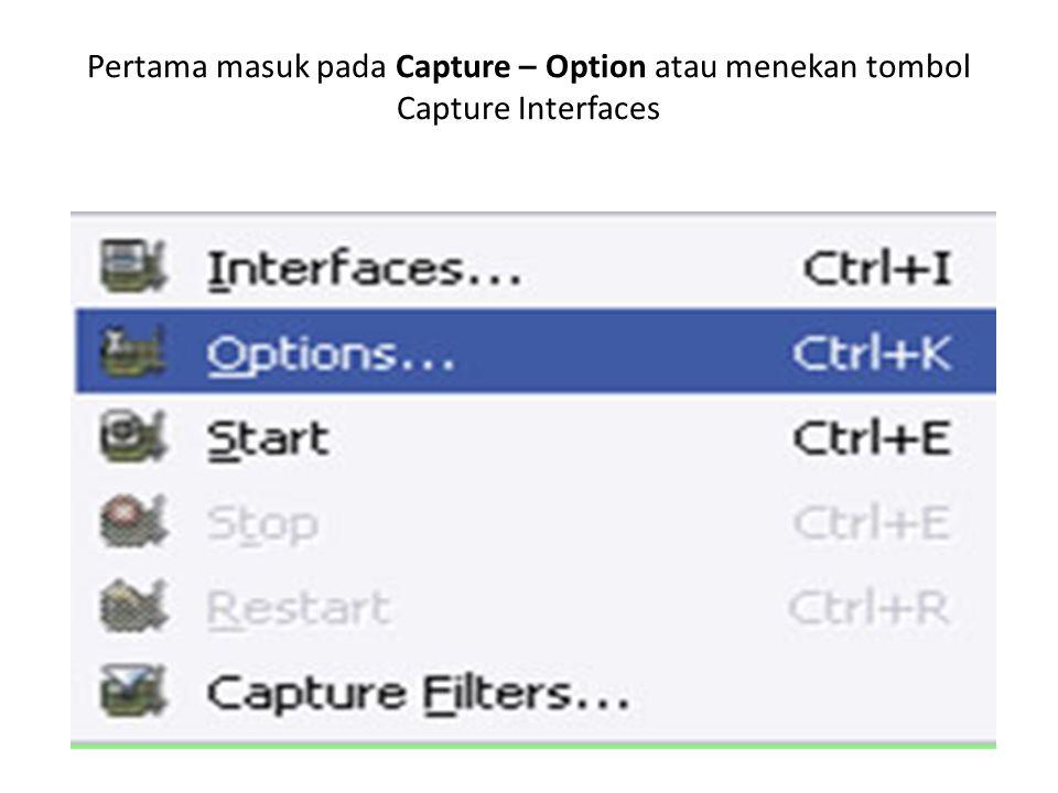 Pertama masuk pada Capture – Option atau menekan tombol Capture Interfaces