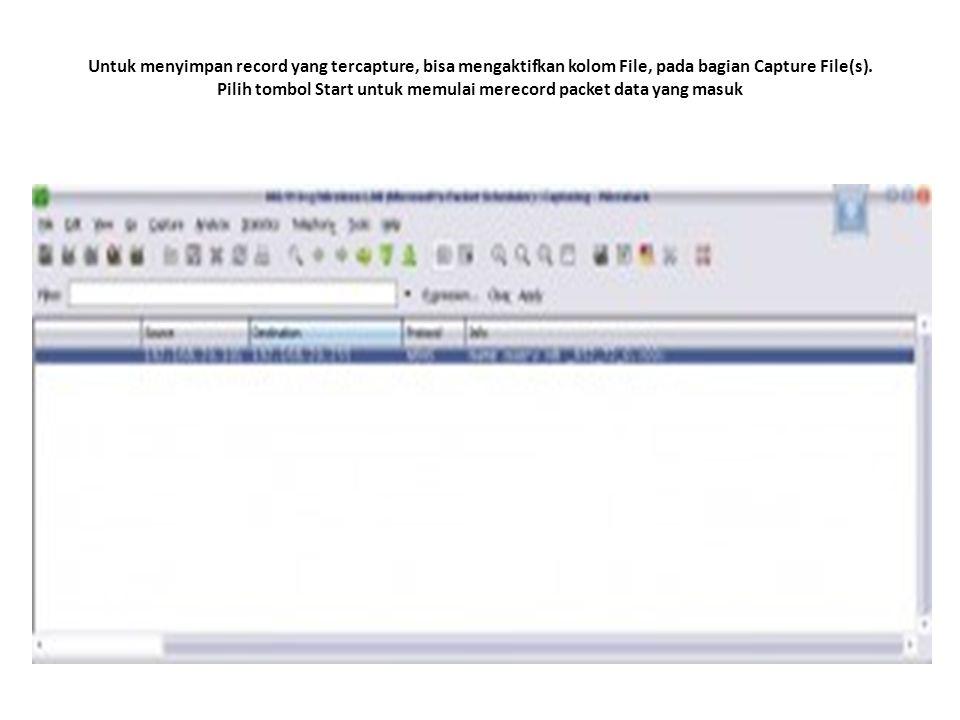 Untuk menyimpan record yang tercapture, bisa mengaktifkan kolom File, pada bagian Capture File(s).