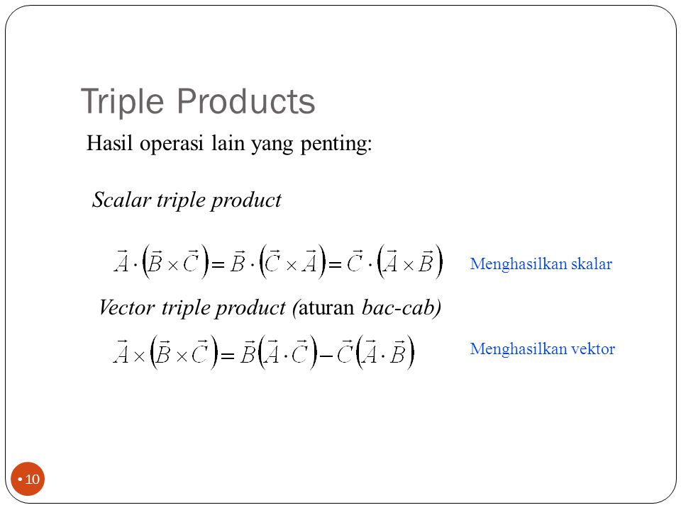 Triple Products Hasil operasi lain yang penting: Scalar triple product