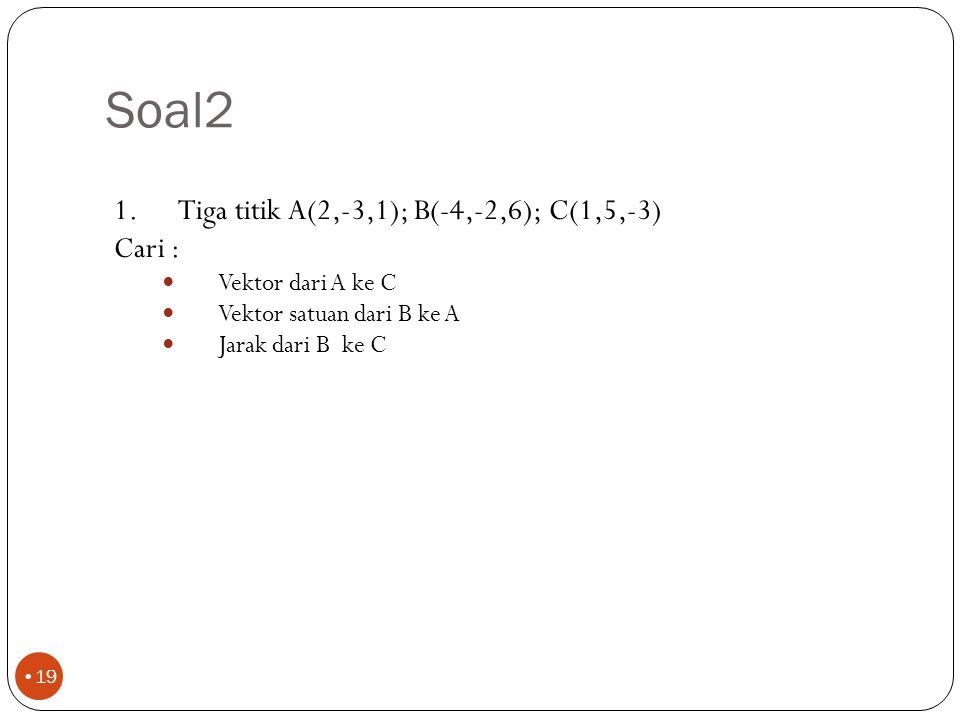 Soal2 -ax+8ay-4az 0,762ax-0,127ay-0,635az 12,45