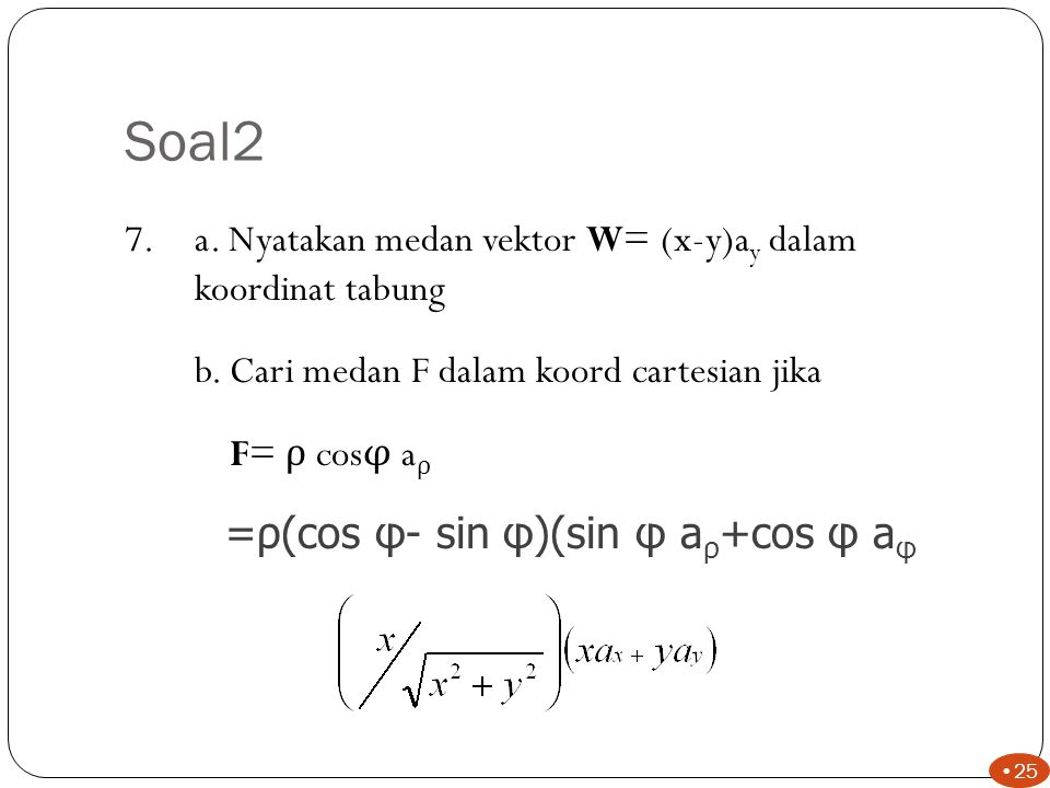 Soal2 =ρ(cos φ- sin φ)(sin φ aρ+cos φ aφ