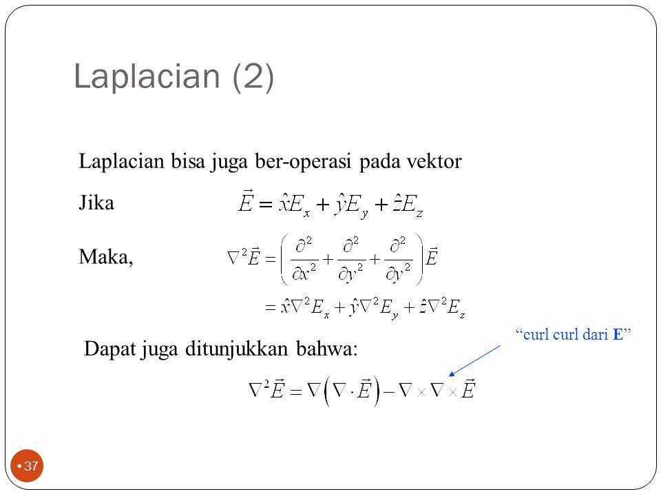Laplacian (2) Laplacian bisa juga ber-operasi pada vektor Jika Maka,