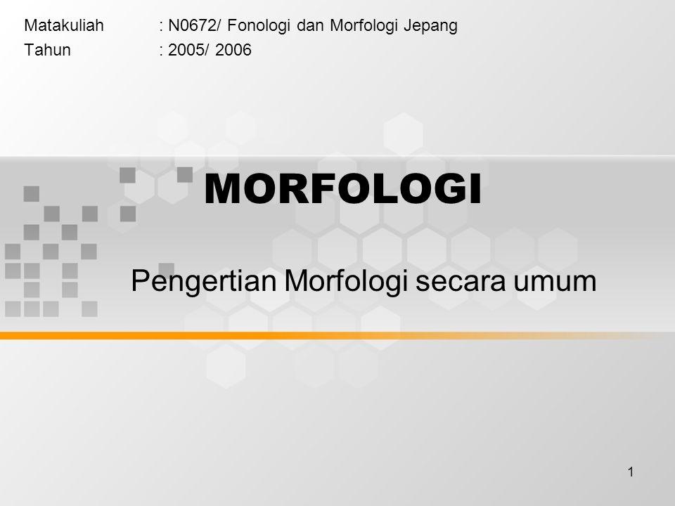Matakuliah : N0672/ Fonologi dan Morfologi Jepang Tahun : 2005/ 2006