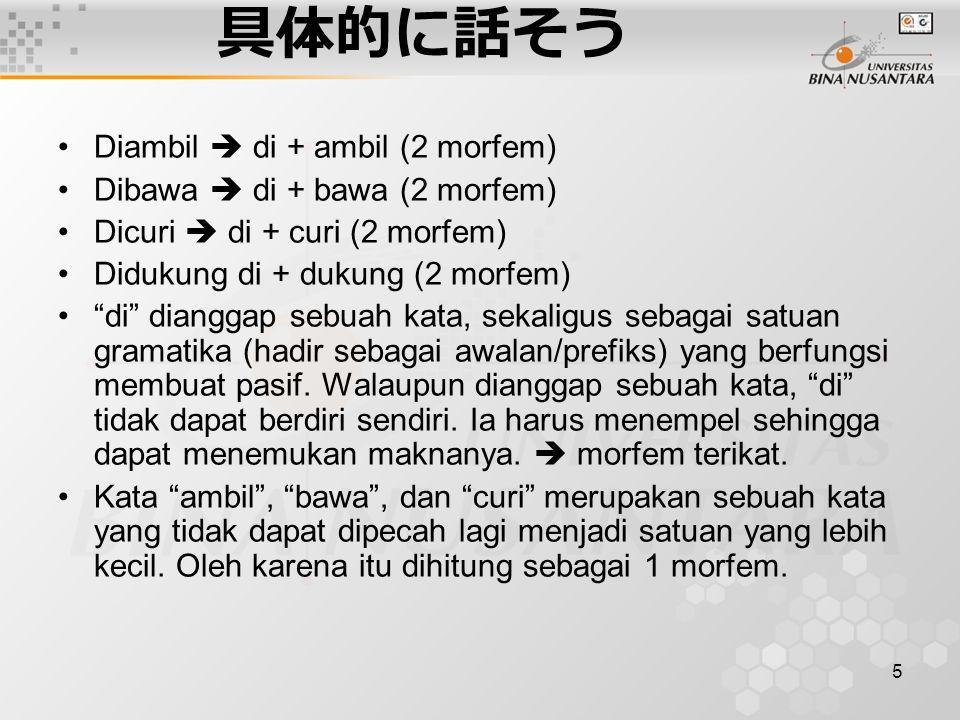 具体的に話そう Diambil  di + ambil (2 morfem) Dibawa  di + bawa (2 morfem)