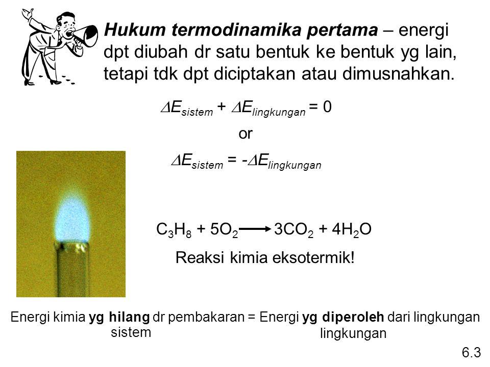 Hukum termodinamika pertama – energi dpt diubah dr satu bentuk ke bentuk yg lain, tetapi tdk dpt diciptakan atau dimusnahkan.