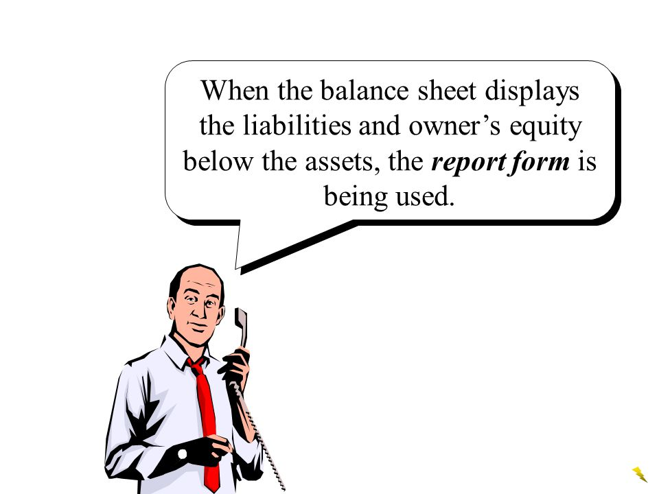 When the balance sheet displays the liabilities and owner's equity below the assets, the report form is being used.