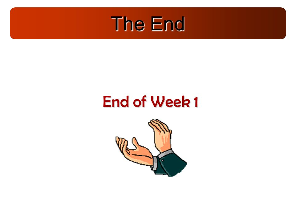 The End End of Week 1 1-1 59