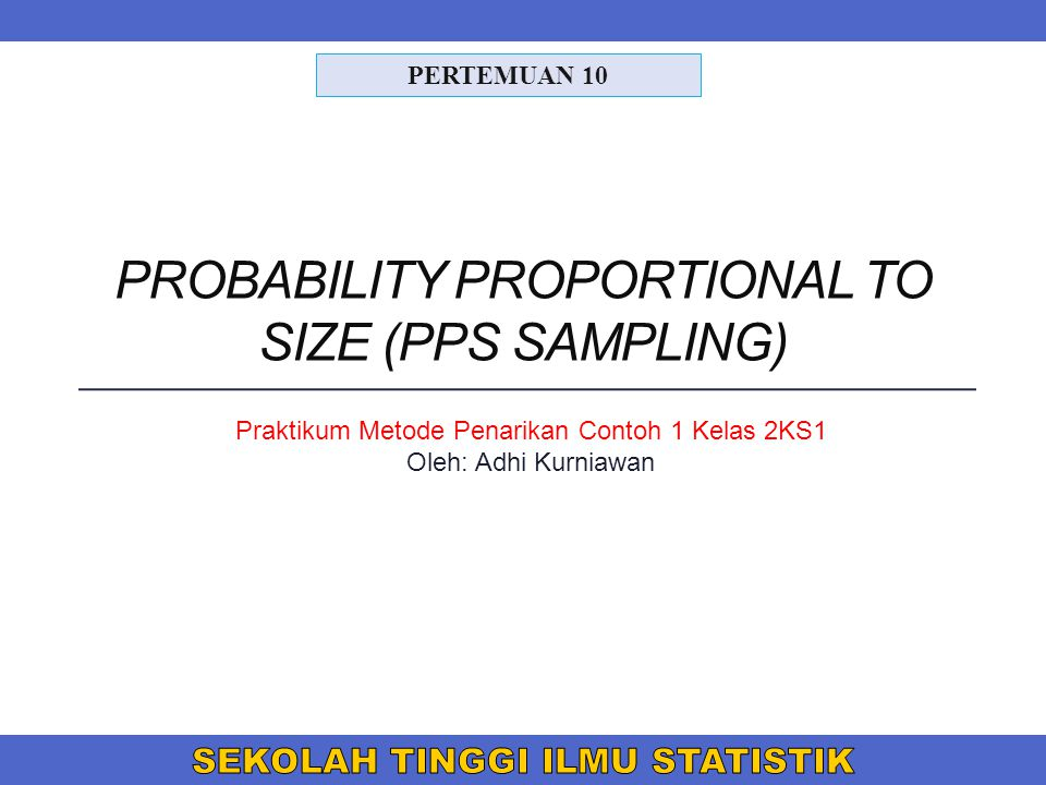 PROBABILITY PROPORTIONAL TO SIZE (PPS SAMPLING)