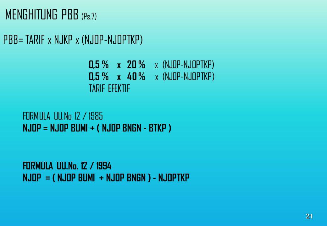 MENGHITUNG PBB (Ps.7) PBB= TARIF x NJKP x (NJOP-NJOPTKP)