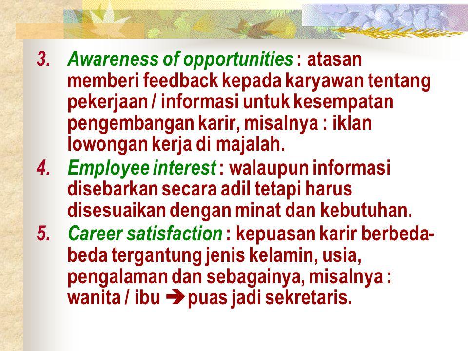 Awareness of opportunities : atasan memberi feedback kepada karyawan tentang pekerjaan / informasi untuk kesempatan pengembangan karir, misalnya : iklan lowongan kerja di majalah.