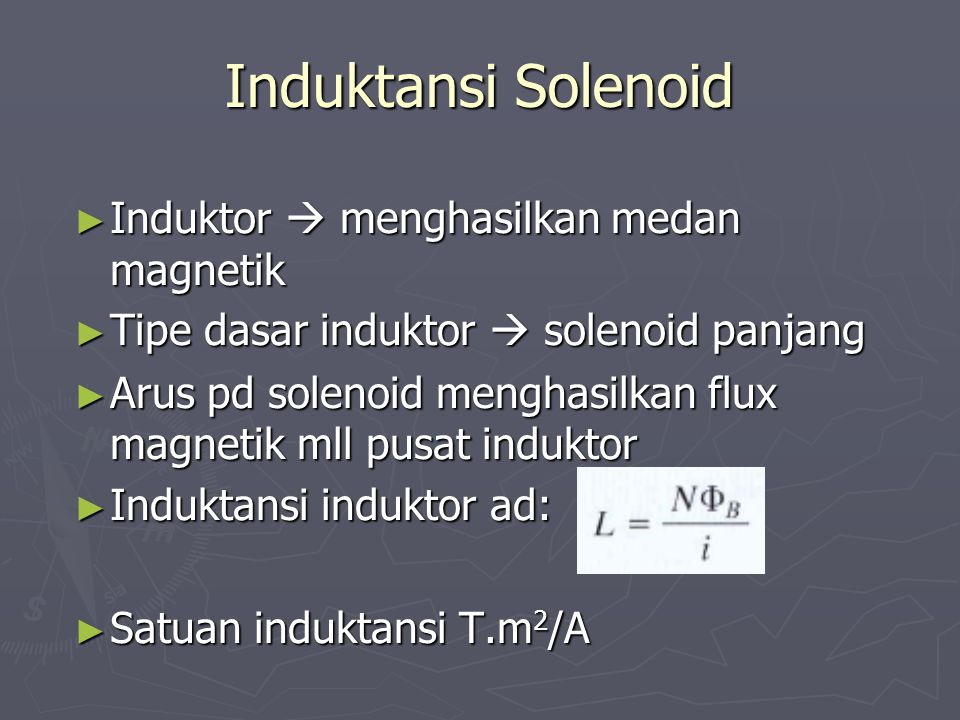 Induktansi Solenoid Induktor  menghasilkan medan magnetik