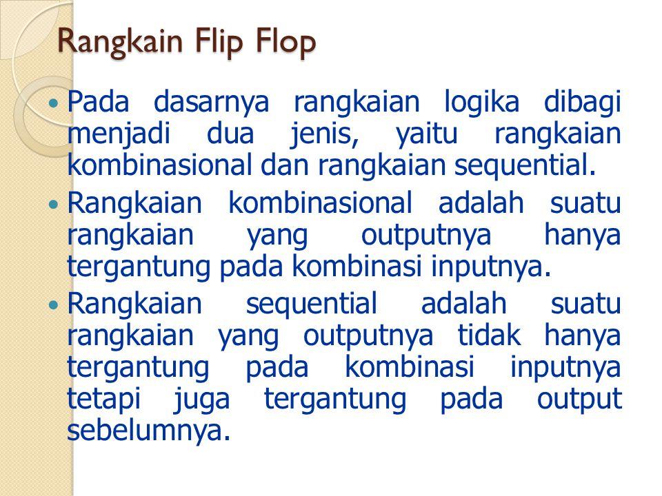 Rangkain Flip Flop Pada dasarnya rangkaian logika dibagi menjadi dua jenis, yaitu rangkaian kombinasional dan rangkaian sequential.