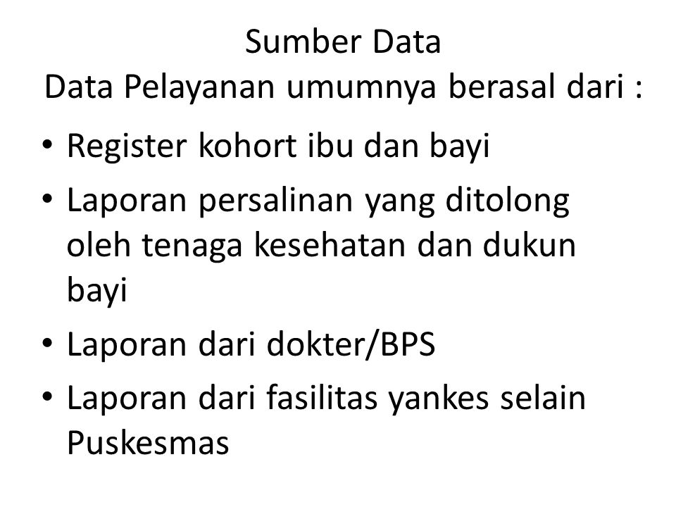 Sumber Data Data Pelayanan umumnya berasal dari :