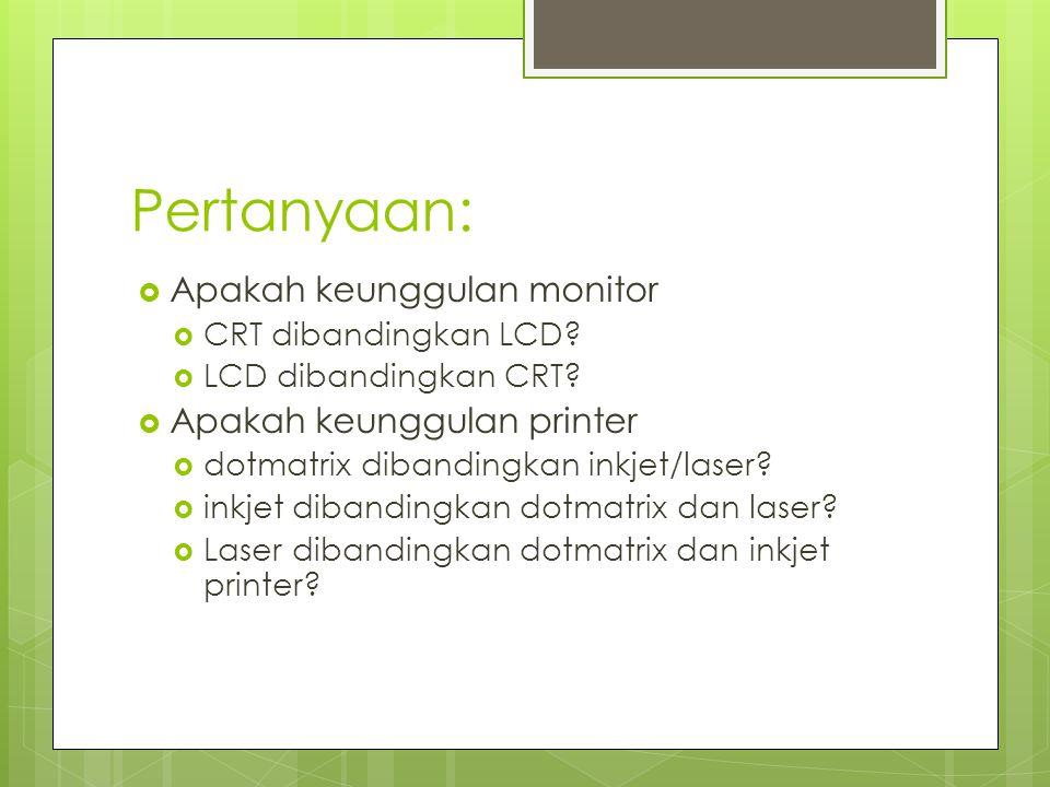 Pertanyaan: Apakah keunggulan monitor Apakah keunggulan printer