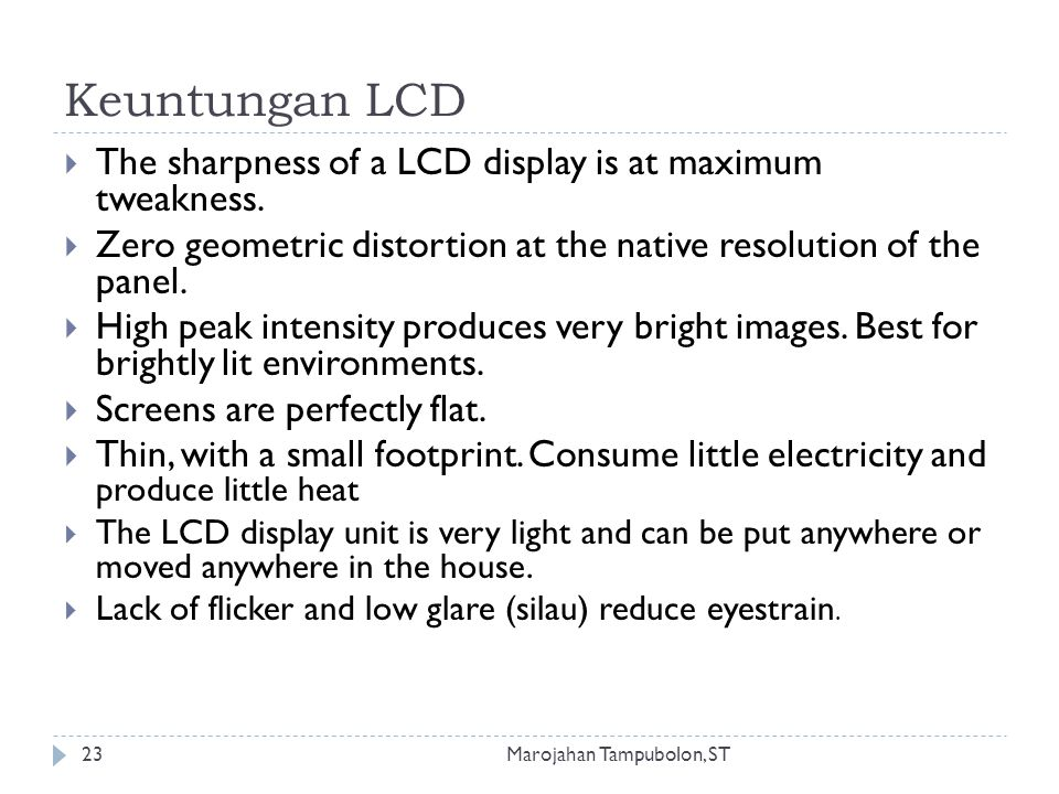 Keuntungan LCD The sharpness of a LCD display is at maximum tweakness.