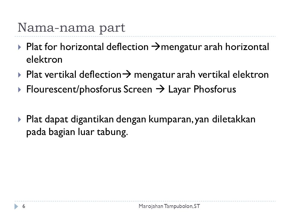 Nama-nama part Plat for horizontal deflection mengatur arah horizontal elektron. Plat vertikal deflection mengatur arah vertikal elektron.