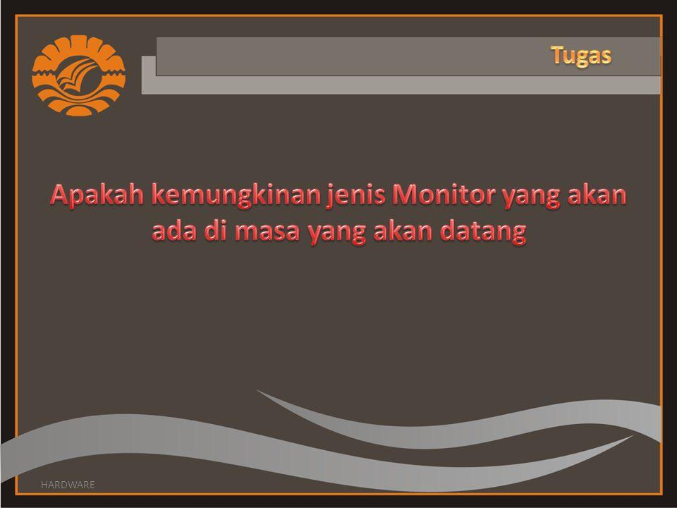 Tugas Apakah kemungkinan jenis Monitor yang akan ada di masa yang akan datang HARDWARE