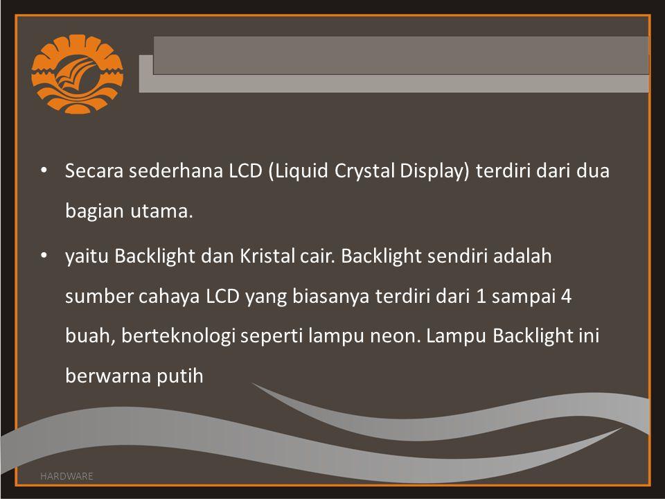 Secara sederhana LCD (Liquid Crystal Display) terdiri dari dua bagian utama.