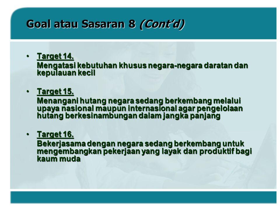 Goal atau Sasaran 8 (Cont'd)