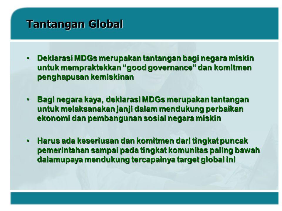 Tantangan Global Deklarasi MDGs merupakan tantangan bagi negara miskin untuk mempraktekkan good governance dan komitmen penghapusan kemiskinan.