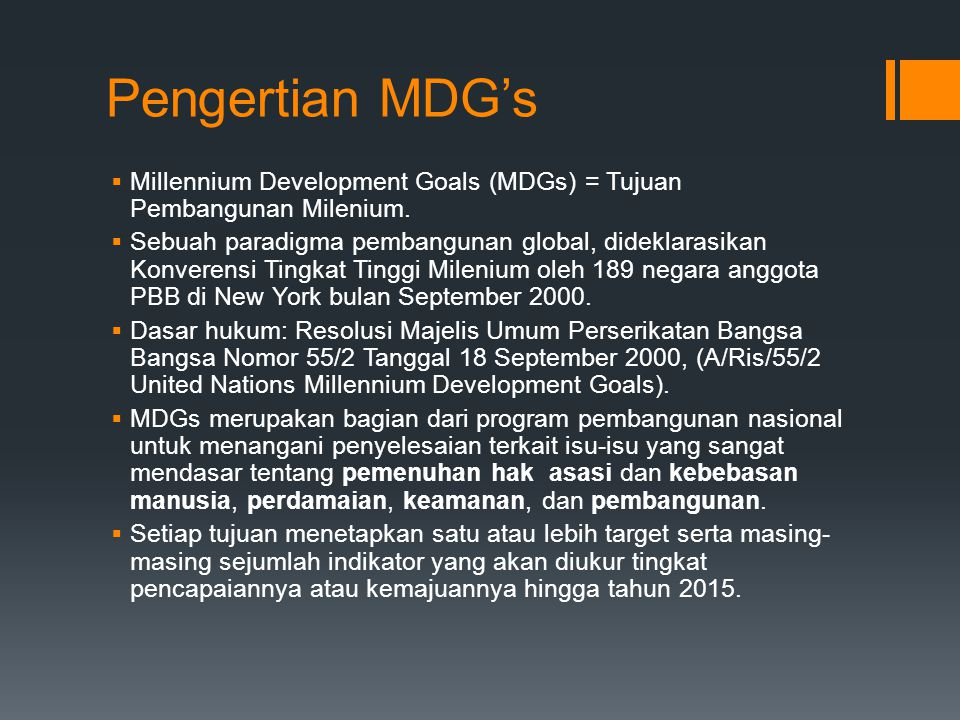 Pengertian MDG's Millennium Development Goals (MDGs) = Tujuan Pembangunan Milenium.