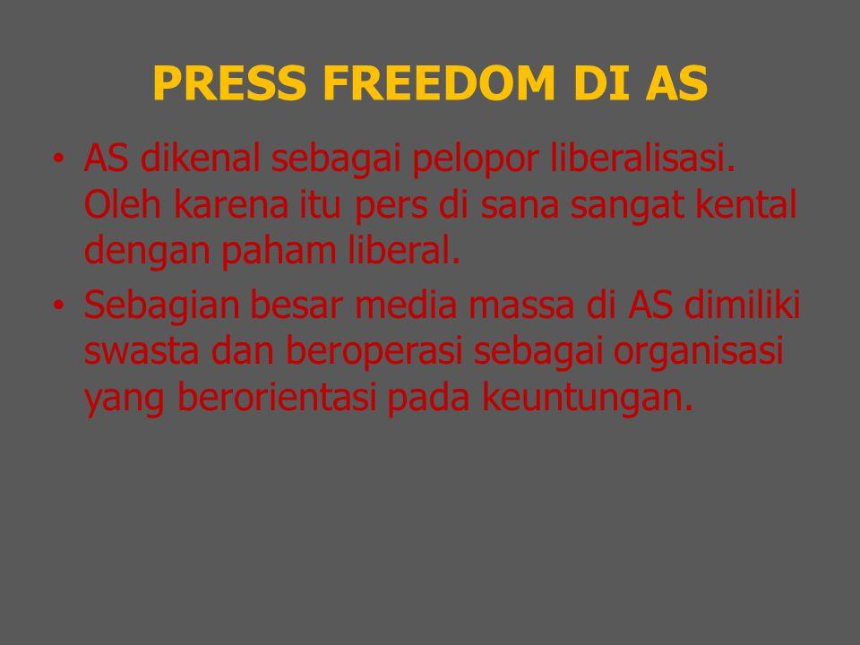 PRESS FREEDOM DI AS AS dikenal sebagai pelopor liberalisasi. Oleh karena itu pers di sana sangat kental dengan paham liberal.