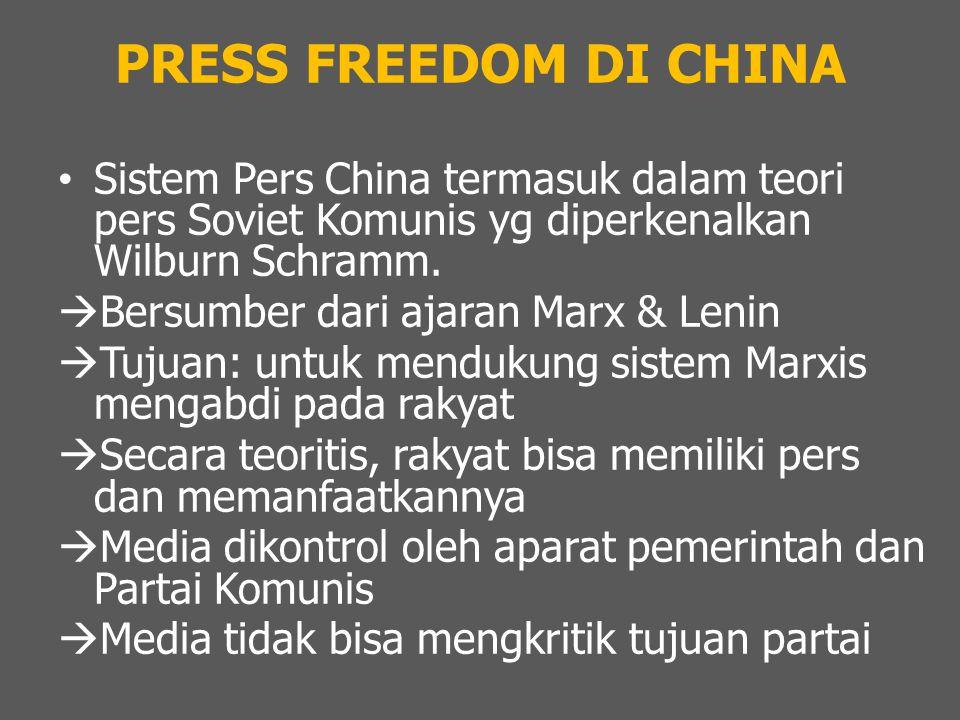 PRESS FREEDOM DI CHINA Sistem Pers China termasuk dalam teori pers Soviet Komunis yg diperkenalkan Wilburn Schramm.