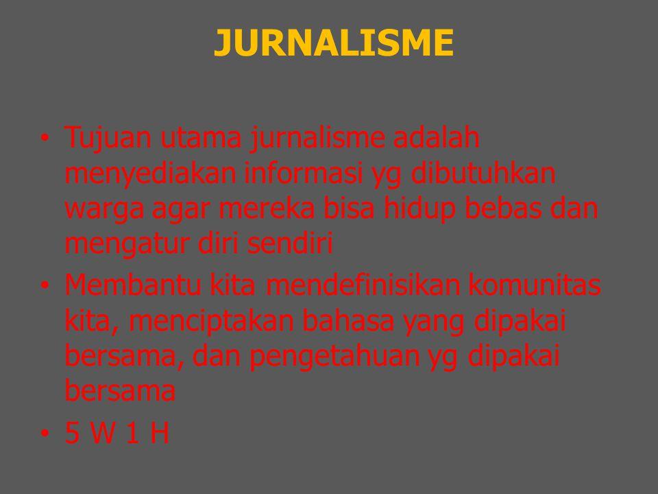 JURNALISME Tujuan utama jurnalisme adalah menyediakan informasi yg dibutuhkan warga agar mereka bisa hidup bebas dan mengatur diri sendiri.