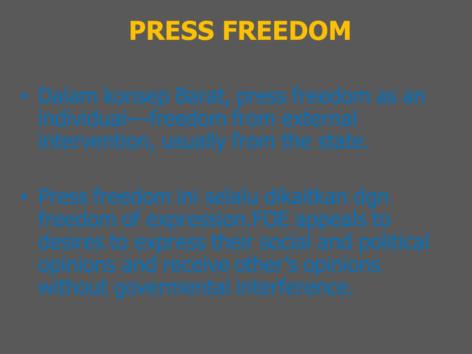 PRESS FREEDOM Dalam konsep Barat, press freedom as an individual---freedom from external intervention, usually from the state.