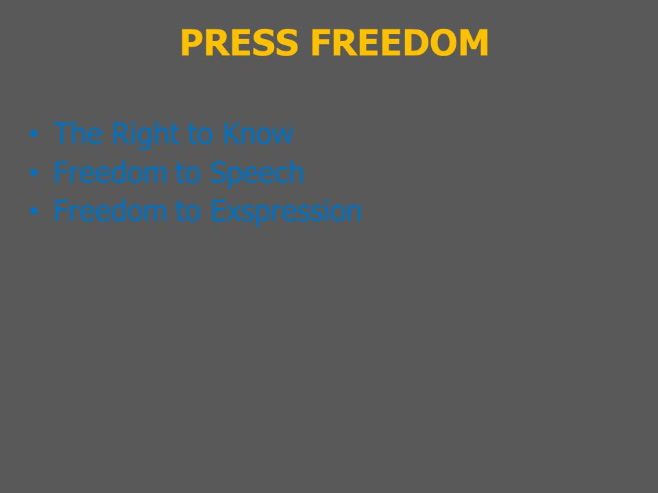 PRESS FREEDOM The Right to Know Freedom to Speech