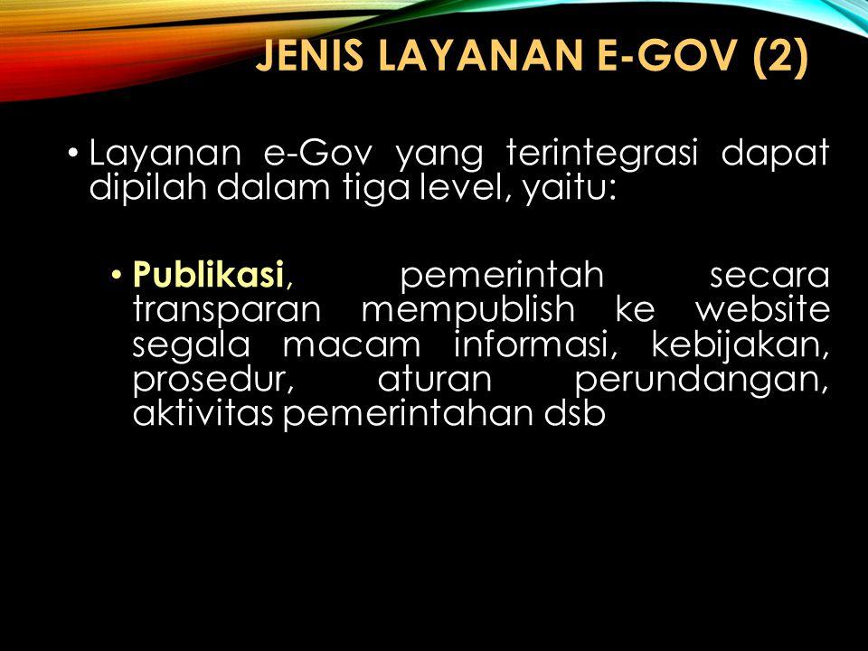 JENIS LAYANAN e-GOV (2) Layanan e-Gov yang terintegrasi dapat dipilah dalam tiga level, yaitu: