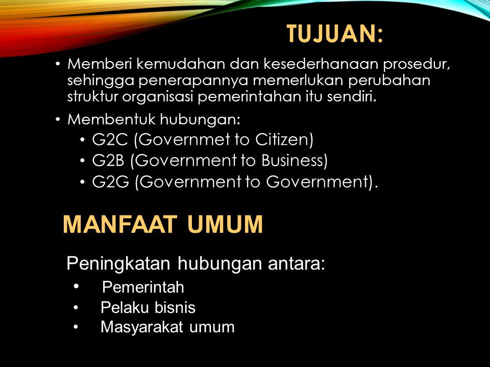 TUJUAN: MANFAAT UMUM Peningkatan hubungan antara: Pemerintah