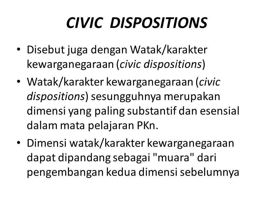 CIVIC DISPOSITIONS Disebut juga dengan Watak/karakter kewarganegaraan (civic dispositions)