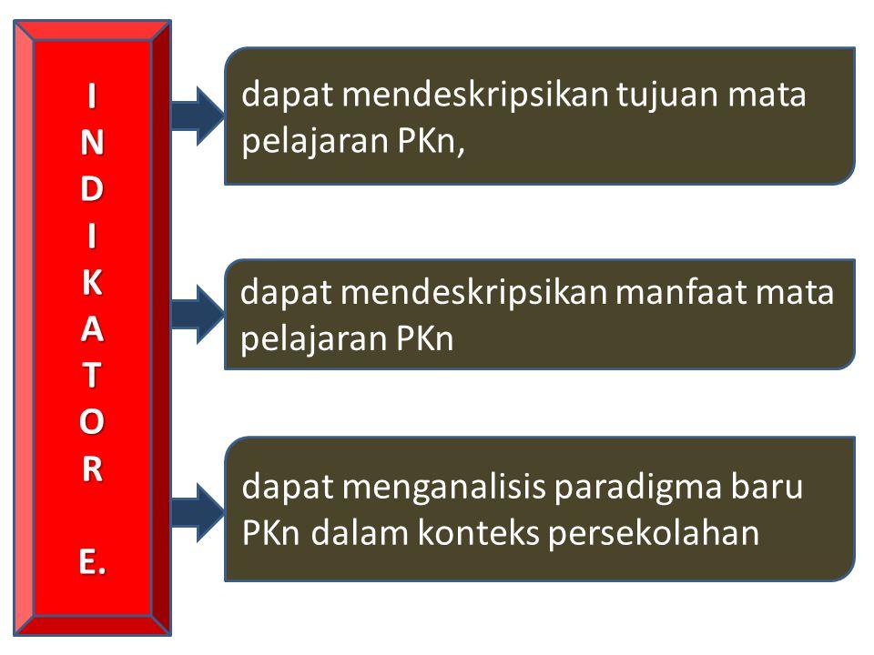 I N. D. K. A. T. O. R. E. dapat mendeskripsikan tujuan mata pelajaran PKn, dapat mendeskripsikan manfaat mata pelajaran PKn.