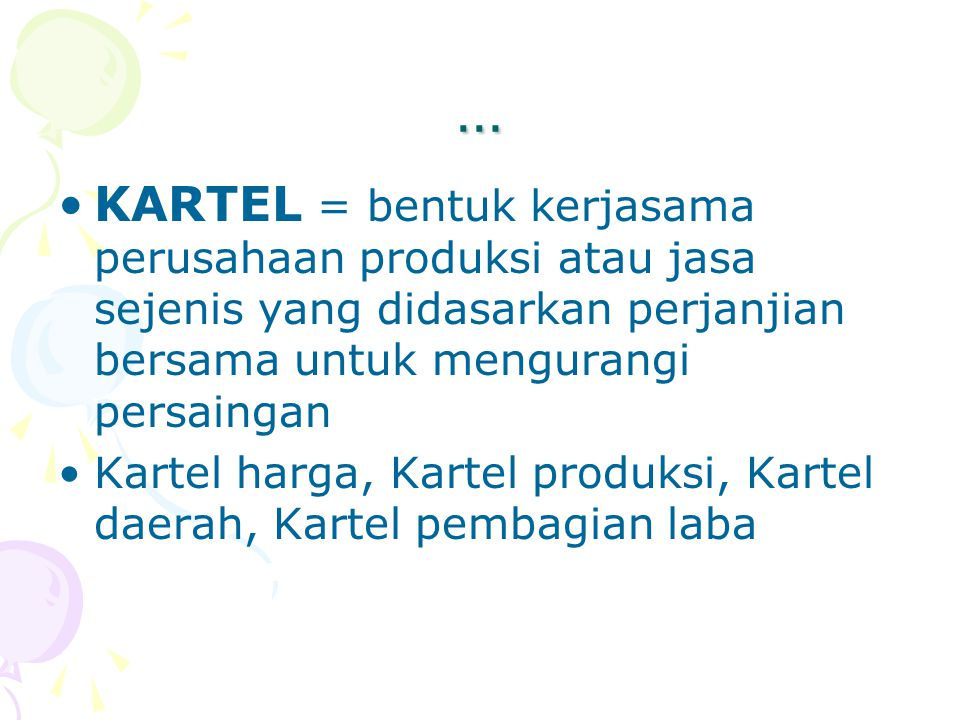 … KARTEL = bentuk kerjasama perusahaan produksi atau jasa sejenis yang didasarkan perjanjian bersama untuk mengurangi persaingan.
