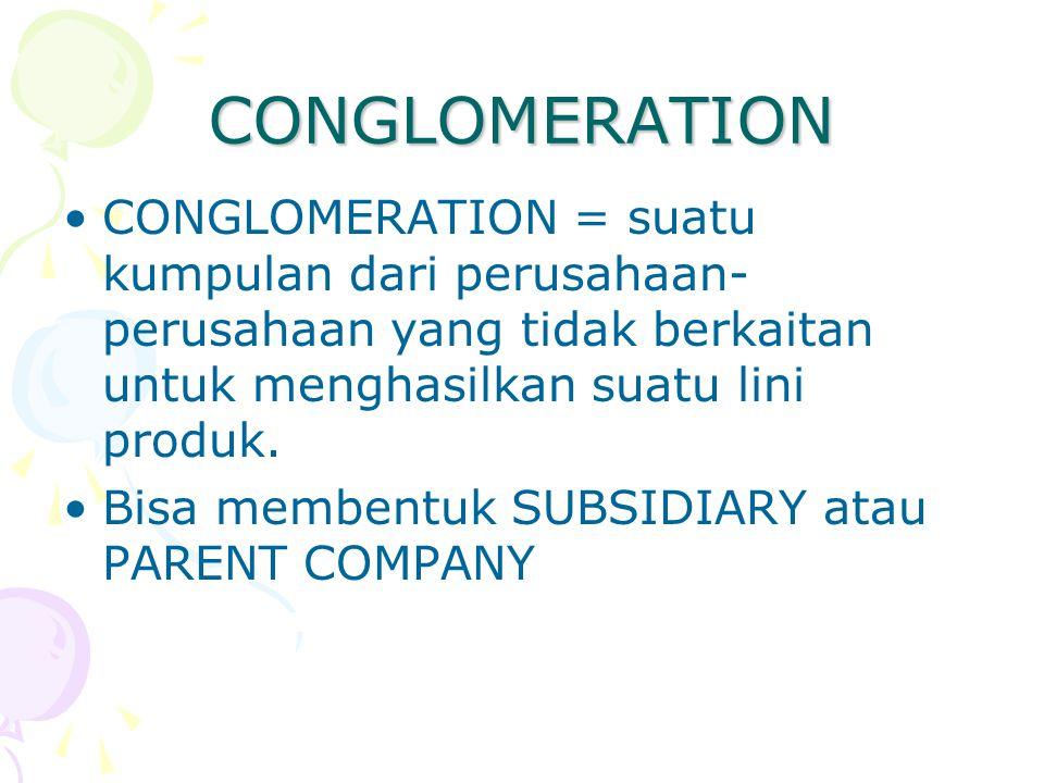CONGLOMERATION CONGLOMERATION = suatu kumpulan dari perusahaan-perusahaan yang tidak berkaitan untuk menghasilkan suatu lini produk.