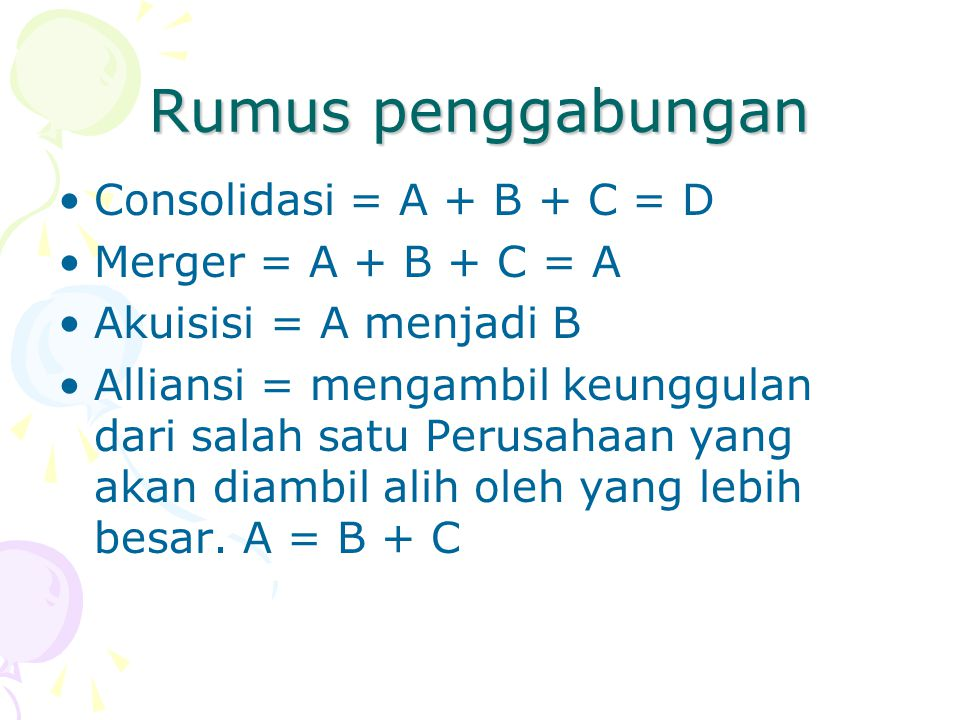 Rumus penggabungan Consolidasi = A + B + C = D Merger = A + B + C = A