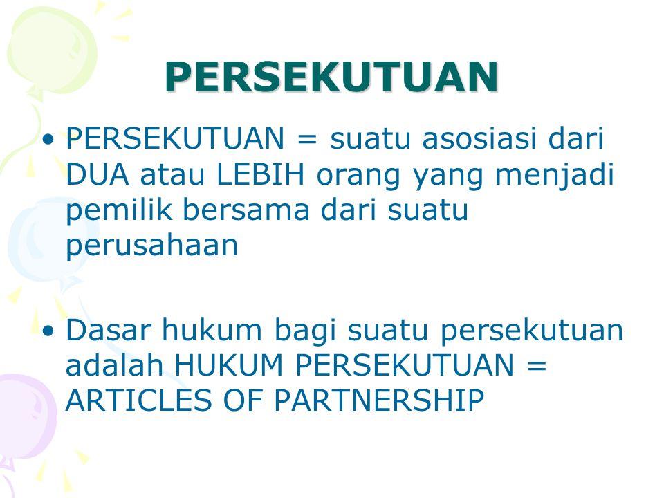 PERSEKUTUAN PERSEKUTUAN = suatu asosiasi dari DUA atau LEBIH orang yang menjadi pemilik bersama dari suatu perusahaan.