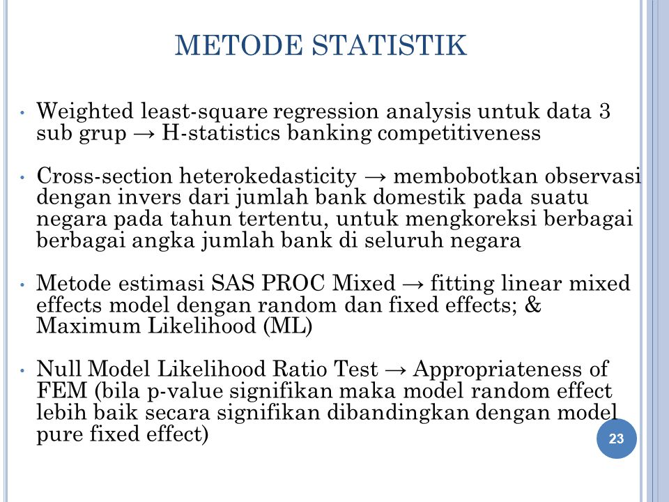 METODE STATISTIK Weighted least-square regression analysis untuk data 3 sub grup → H-statistics banking competitiveness.
