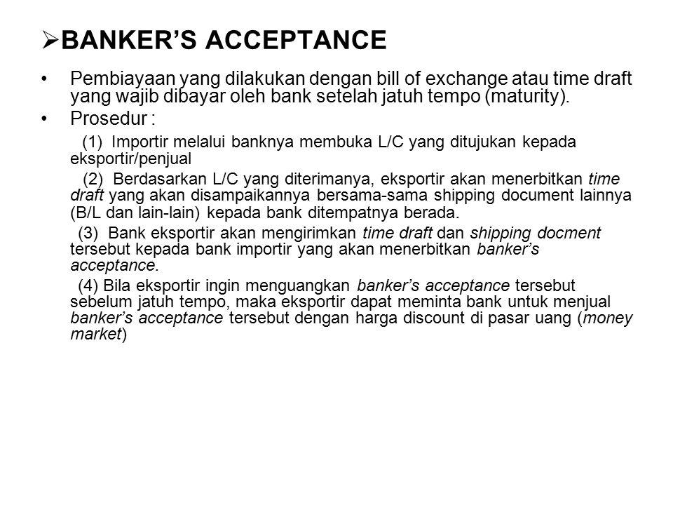 BANKER'S ACCEPTANCE Pembiayaan yang dilakukan dengan bill of exchange atau time draft yang wajib dibayar oleh bank setelah jatuh tempo (maturity).
