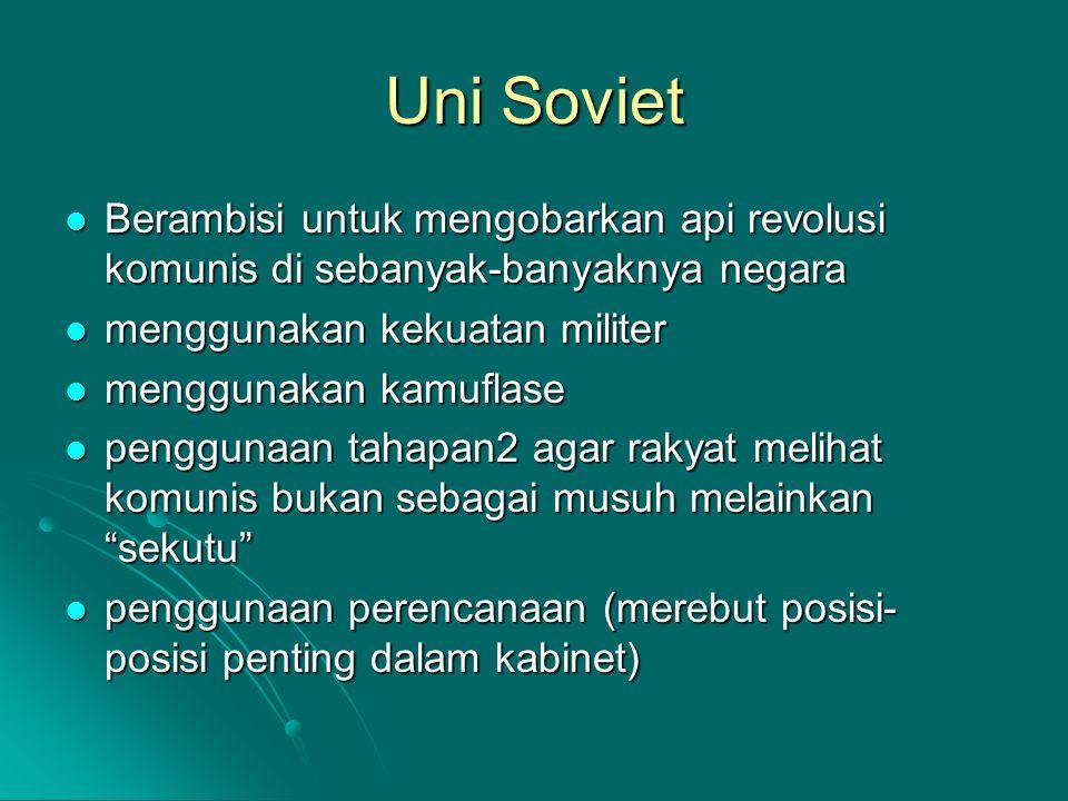 Uni Soviet Berambisi untuk mengobarkan api revolusi komunis di sebanyak-banyaknya negara. menggunakan kekuatan militer.