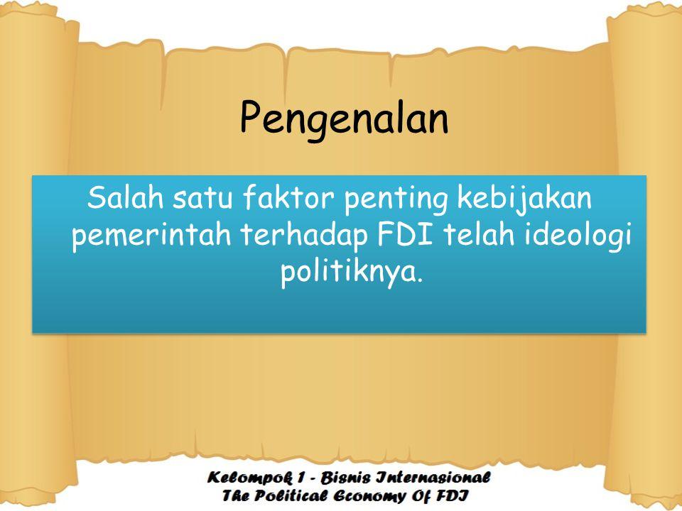 Pengenalan Salah satu faktor penting kebijakan pemerintah terhadap FDI telah ideologi politiknya.
