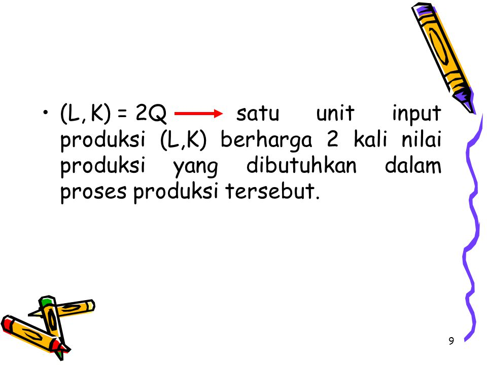 (L, K) = 2Q satu unit input produksi (L,K) berharga 2 kali nilai produksi yang dibutuhkan dalam proses produksi tersebut.